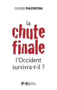 Olivier Piacentini - La chute finale - l'Occident survivra-t-il ?.