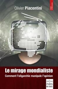 Olivier Piacentini - Le mirage mondialiste - Comment l'oligarchie manipule l'opinion.