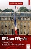 Olivier Piacentini - OPA sur l'Elysée - Un an après : le vrai bilan du macronisme.