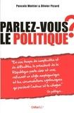 Olivier Picard et Pascale Wattier - Parlez-vous le politique ?.