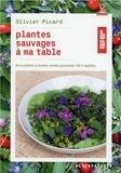 Olivier Picard - Plantes sauvages à ma table - De la cueillette à l'assiette, recettes gourmandes 100 % végétales.