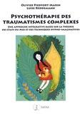 Olivier Piedfort-Marin et Luise Reddemann - Psychothérapie des traumatismes complexes - Une approche intégrative basée sur la théorie des états du moi et des techniques hypno-imaginatives.