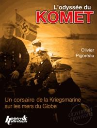 Olivier Pigoreau - L'Odyssée du Komet - Corsaire du IIIe Reich.