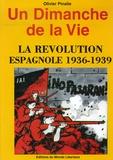 Olivier Pinalie - Un Dimanche de la Vie - La révolution espagnole 1936-1939.
