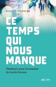 Olivier Pintelon - Ce temps qui nous manque - Plaidoyer pour la semaine de trente heures.