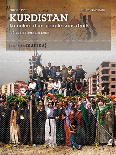 Olivier Piot et Julien Goldstein - Kurdistan - La colère d'un peuple sans droits. Edition bilingue français-kurde.