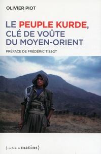 Olivier Piot - Le peuple kurde, clé de voûte du Moyen-Orient.