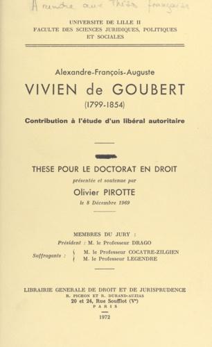 Alexandre-François-Auguste Vivien de Goubert, 1799-1854. Contribution à l'étude d'un libéral autoritaire. Thèse pour le Doctorat en droit