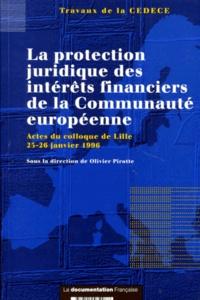 Olivier Pirotte et  Collectif - La protection juridique des intérêts financiers de la Communauté européenne - Actes du colloque de Lille, 25-26 janvier 1996.
