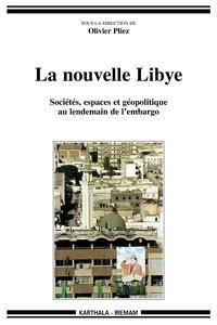 Olivier Pliez et  Collectif - La nouvelle Libye - Sociétés, espaces et géoplitique au lendemain de l'embargo.