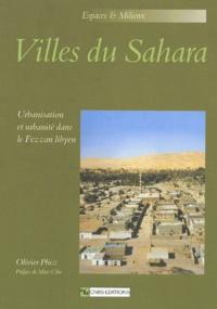 Olivier Pliez - Villes du Sahara - Urbanisation et urbanité dans le Fezzan libyen.