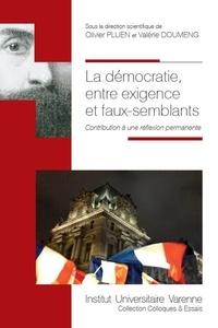 Olivier Pluen et Valérie Doumeng - La démocratie, entre exigence et faux-semblants - Contribution à une réflexion permanente.