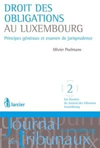 Olivier Poelmans - Droit des obligations au Luxembourg - Principes généraux et examen de jurisprudence.