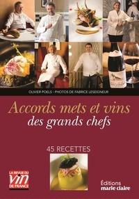 Olivier Poels - Accords mets et vins des grands chefs - 45 recettes.
