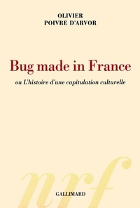 Olivier Poivre d'Arvor - Bug made in France ou L'histoire d'une capitulation culturelle.