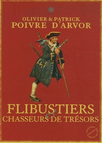 Olivier Poivre d'Arvor et Patrick Poivre d'Arvor - Flibustiers & chasseurs de trésors.