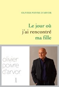 Olivier Poivre d'Arvor - Le jour où j'ai rencontré ma fille.