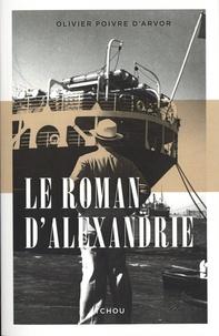 Olivier Poivre d'Arvor - Le roman d'Alexandrie.