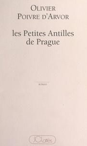 Olivier Poivre d'Arvor - Les petites Antilles de Prague.