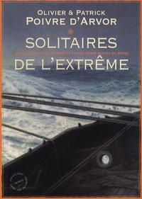 Olivier Poivre d'Arvor et Patrick Poivre d'Arvor - Solitaires de l'extrême - Navigateurs, fous d'océans et autres héros autour du monde.