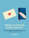 Olivier Poivre d'Arvor et Patrick Poivre d'Arvor - Victor Hugo et Juliette Drouet. Je souffre trop, je t'aime trop - Je souffre trop, je t'aime trop.