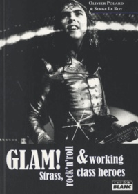 Olivier Polard et Serge Le Roy - Glam ! - Strass, rock'n'roll & working class heroes.