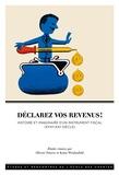 Olivier Poncet et Katia Weidenfeld - Déclarez vos revenus ! - Histoire et imaginaire d'un instrument fiscal (XVIIIe-XXIe siècle).