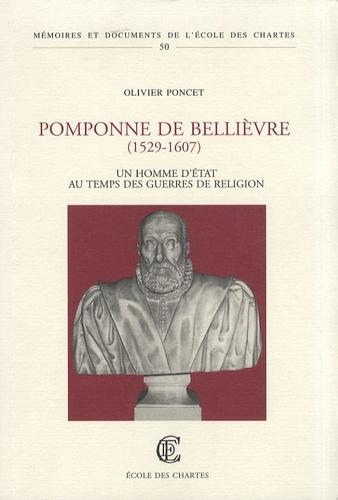 Olivier Poncet - Pomponne de Bellièvre (1529-1607) - Un homme d'Etat au temps des guerres de Religion.