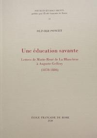 Olivier Poncet - Une éducation savante - Lettres de Marie-René de La Blanchère à Auguste Geffroy (1878-1886).