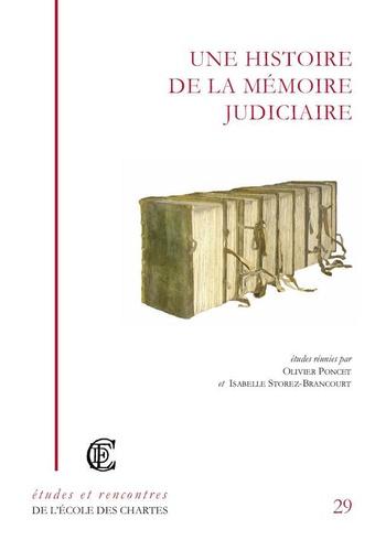 Olivier Poncet et Isabelle Storez-Brancourt - Une histoire de la mémoire judiciaire de l'Antiquité à nos jours.