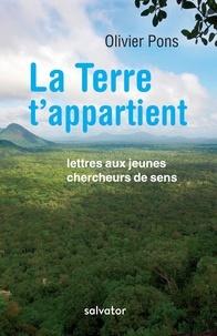 Olivier Pons - La Terre t'appartient - Lettres ouvertes aux jeunes chercheurs de sens.