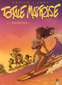Olivier Pont et Georges Abolin - Totale maîtrise Tome 3 : Hawaiian Style.