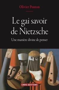 Olivier Ponton - Le gai savoir de Nietzsche - Une manière divine de penser.