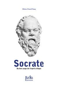 Olivier Postel-Vinay - Socrate - Du bon usage de l'esprit critique.