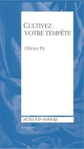 Olivier Py - Cultivez votre tempête - De l'art, de l'éducation, du politique, de l'universalisme....