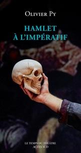 Olivier Py - Hamlet à l'impératif.