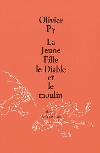 Olivier Py - La jeune fille, le diable et le moulin.