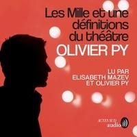 Olivier Py et Elizabeth Mazev - Les mille et une définitions du théâtre.