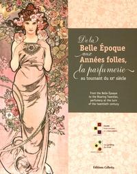 Olivier Quiquempois et Grégory Couderc - De la Belle Epoque aux Années folles, la parfumerie au tournant du XXe siècle.