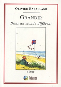 Olivier Raballand - Grandir dans un monde différent.
