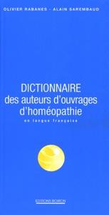 Olivier Rabanes et Alain Serembaud - Dictionnaire des auteurs d'ouvrages d'homéopathie en langue française.