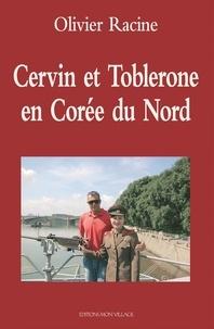 Olivier Racine - Cervin et Toblerone en Corée du nord.