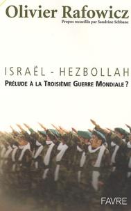 Olivier Rafowicz - Israël-Hezbollah - Prélude à la Troisième Guerre mondiale ?.