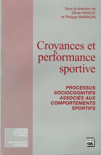 Olivier Rascle et Philippe Sarrazin - Croyances et performance sportive - Processus socio-cognitifs associés aux comportements sportifs.