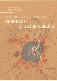 Olivier Ratouis - Bordeaux et ses banlieues - La construction d'une agglomération.