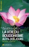 Olivier Raurich - La voie du bouddhisme au fil des jours - Etre, aimer, comprendre.
