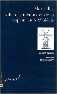 Olivier Raveux - Marseille, ville des métaux et de la vapeur au XIXe siècle.