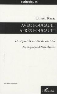 Olivier Razac - Avec Foucault, après Foucault - Disséquer la société de contrôle.