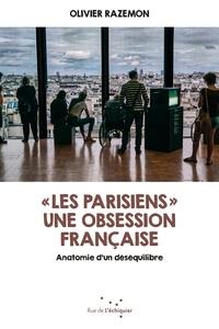 """Olivier Razemon - """"Les Parisiens"""" une obsession française - Anatomie d'un déséquilibre."""