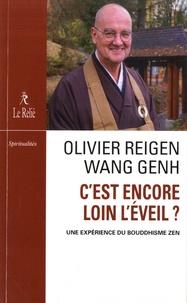 Olivier Reigen Wang Genh - C'est encore loin l'éveil ? - Une expérience du bouddhisme zen.